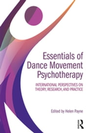 Essentials of Dance Movement Psychotherapy - International Perspectives on Theory, Research, and Practice ebook by