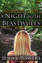 The Realms of War 2: A Night With Beastwulfs ebook by Jenna Powers
