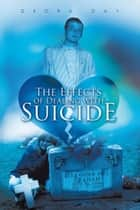 The Effects of Dealing with Suicide ebook by Dedra Day