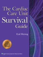 The Cardiac Care Unit Survival Guide ebook by Eyal Herzog