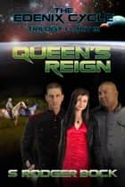 The Edenix Cycle: Queen's Reign ebook by S. Rodger Bock