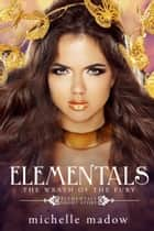 Elementals: The Wrath of the Fury ebook by Michelle Madow