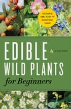 Edible Wild Plants for Beginners: The Essential Edible Plants and Recipes to Get Started ebook by Althea Press
