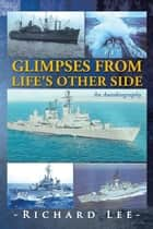 Glimpses from Life's Other Side ebook by Richard Lee
