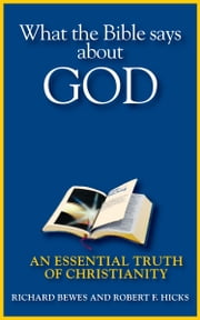 What the Bible Says about God - An Essential Truth of Christianity ebook by Richard Bewes,Robert F. Hicks