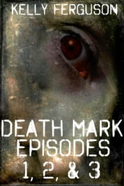 Death Mark: Episodes 1, 2, & 3 - Death Mark ebook by Kelly Ferguson