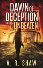 Unbeaten - Dawn of Deception, #3 ebook by