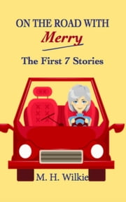 On the Road with Merry: the First 7 Stories ebook by M. H. Wilkie