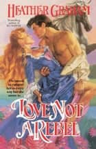 Love Not a Rebel eBook by Heather Graham