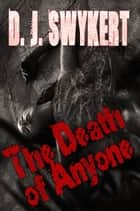 The Death of Anyone ebook door D. J. Swykert