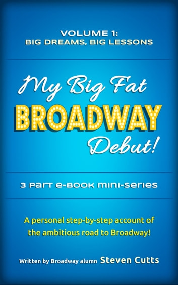 My Big Fat Broadway Debut! Volume 1: Big Dreams, Big Lessons ebook by Steven Cutts