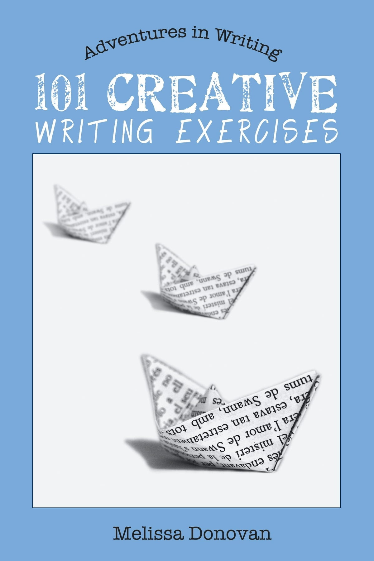 101 Creative Writing Exercises (Adventures in Writing) eBook by Melissa  Donovan - 9781452443447 | Rakuten Kobo