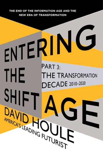 The Transformation Decade 2010-2020 (Entering the Shift Age, eBook 2) ebook by David Houle
