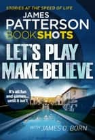 Let's Play Make-Believe - BookShots ekitaplar by James Patterson
