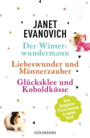 Der Winterwundermann / Liebeswunder und Männerzauber / Glücksklee und Koboldküsse - 3 Stephanie-Plum-Romane in einem Band ebook by Janet Evanovich