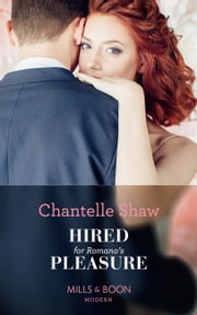 Hired For Romano's Pleasure (Mills & Boon Modern) ebook by Chantelle Shaw