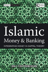 Islamic Money and Banking - Integrating Money in Capital Theory ebook by Iraj Toutounchian