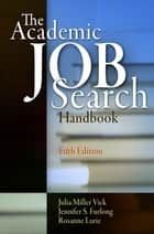 The Academic Job Search Handbook ebook by Julia Miller Vick, Jennifer S. Furlong, Rosanne Lurie