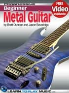 Metal Guitar Lessons for Beginners - Teach Yourself How to Play Guitar (Free Video Available) ebook by LearnToPlayMusic.com, Brett Duncan, Jason Beveridge