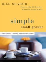 Simple Small Groups - A User-Friendly Guide for Small Group Leaders ebook by Bill Search