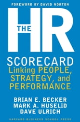 The HR Scorecard - Linking People, Strategy, and Performance ebook by Brian E. Becker,David Ulrich,Mark A. Huselid