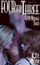 Four for Three - Friendly FFM Ménage Tales ebook by K.D. West