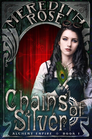 Chains of Silver - Alchemy Empire, #1 ebook by Meredith Rose