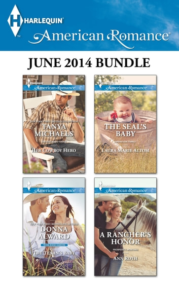Harlequin American Romance June 2014 Bundle - Her Cowboy Hero\The Texan's Baby\The SEAL's Baby\A Rancher's Honor ebook by Tanya Michaels,Donna Alward,Laura Marie Altom,Ann Roth
