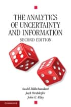 The Analytics of Uncertainty and Information ebook by Jack Hirshleifer, John G. Riley, Sushil Bikhchandani