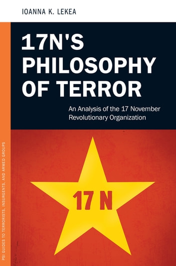 17N's Philosophy of Terror: An Analysis of the 17 November Revolutionary Organization ebook by Ioanne K. Lekea