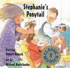 Stephanie's Ponytail: Read-Aloud Edition - Read-Aloud Edition ebook by Robert Munsch, Michael Martchenko