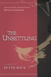 The Unsettling - Stories ebook by Peter Rock,Brian Evenson