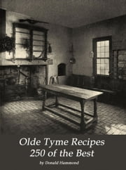 Olde Tyme Recipes 250 of the Best ebook by Donald Hammond