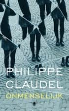 Onmenselijk ebook by Philippe Claudel