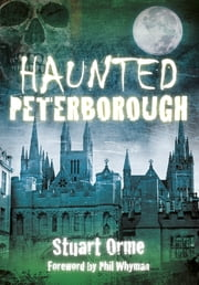 Haunted Peterborough ebook by Stuart Orme