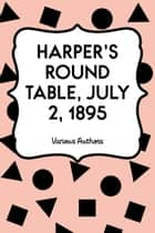 Harper's Round Table, July 2, 1895 ebook by Various Authors