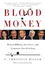 Blood Money - Wasted Billions, Lost Lives, and Corporate Greed in Iraq ebook by T. Christian Miller