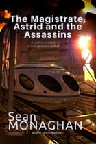The Magistrate, Astrid and the Assassins ebook by Sean Monaghan