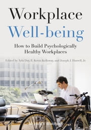 Workplace Well-being - How to Build Psychologically Healthy Workplaces ebook by Arla Day,E. Kevin Kelloway,Joseph J. Hurrell Jr.