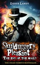 The End of the World (Skulduggery Pleasant) ebook by Derek Landy