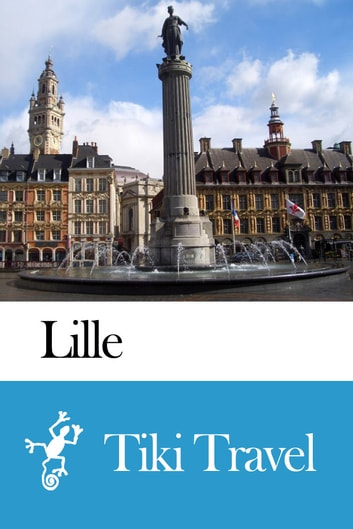 Lille (France) Travel Guide - Tiki Travel ebook by Tiki Travel