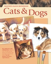 Painters Quick Reference: Cats & Dogs: Cats & Dogs ebook by Editors Of North Light Books