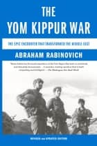 The Yom Kippur War - The Epic Encounter That Transformed the Middle East eBook by Abraham Rabinovich