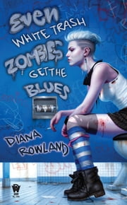 Even White Trash Zombies Get the Blues - A White Trash Zombie Novel ebook by Diana Rowland