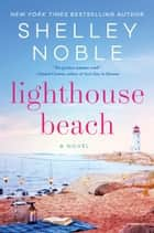 Lighthouse Beach - A Novel ebook by Shelley Noble