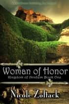 Woman of Honor - Kingdom of Arnhem ebook by Nicole Zoltack