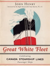 Great White Fleet - Celebrating Canada Steamship Lines Passenger Ships ebook by John Henry