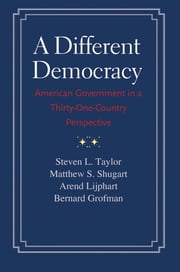 A Different Democracy - American Government in a 31-Country Perspective ebook by Steven L. Taylor,Matthew Soberg Shugart,Arend Lijphart,Bernard Grofman