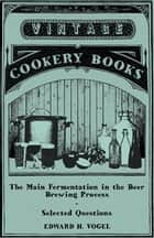 The Main Fermentation in the Beer Brewing Process - Selected Questions ebook by Edward H. Vogel