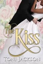 The Kiss ebook by Toni Jackson